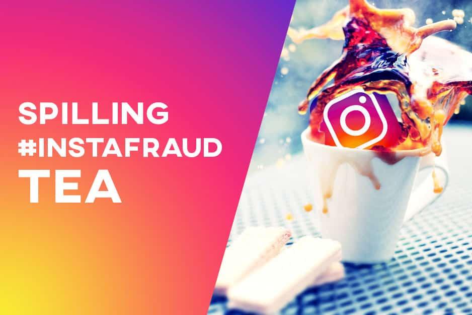 Instagram Fraud: The tea has been spilled #INSTAFRAUD